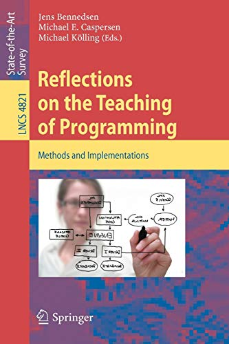 Reflections on the Teaching of Programming: Methods and Implementations (Lecture Notes in Computer Science / Programming and Software Engineering) (Lecture Notes in Computer Science, 4821, Band 4821)