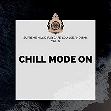 Chill Mode On - Supreme Music For Cafe, Lounge And Bar, Vol. 9