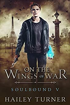 On the Wings of War (Soulbound Book 5) by [Hailey Turner]