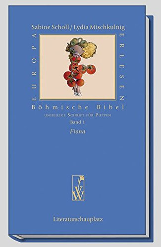 Böhmische Bibel / Fiona: Unheilige Schrift für Puppen (Europa Erlesen Literaturschauplatz)