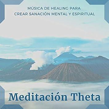 Meditación Theta - Música de Healing para Crear Sanación Mental y Espiritual