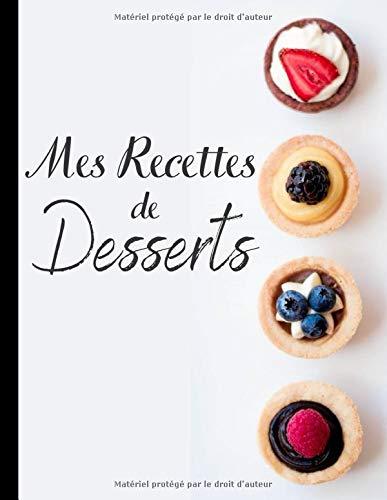 Mes recettes de dessert: Cahier de recette à remplir | Carnet pour 100 recettes Avec un Sommaire | Papier de haute qualité | Grand format A4 | Livre ... biscuit, tarte et des desserts faciles