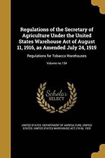 Regulations of the Secretary of Agriculture Under the United States Warehouse Act of August 11, 1916, as Amended July 24, ...