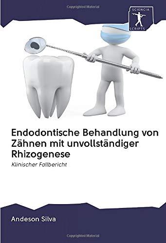 Endodontische Behandlung von Zähnen mit unvollständiger Rhizogenese: Klinischer Fallbericht