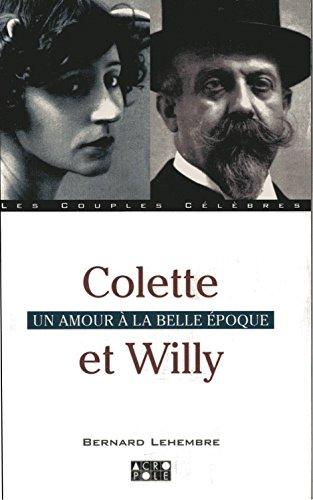 Colette et Willy: Un amour à la Belle Epoque (French Edition)