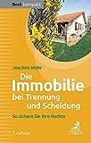 Die Immobilie bei Trennung und Scheidung: So sichern Sie Ihre Rechte (Beck kompakt) - Joachim Mohr