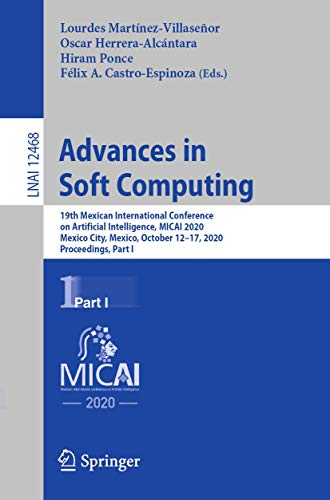 Advances in Soft Computing: 19th Mexican International Conference on Artificial Intelligence, MICAI 2020, Mexico City, Mexico, October 12–17, 2020, ... I: 12468 (Lecture Notes in Computer Science)