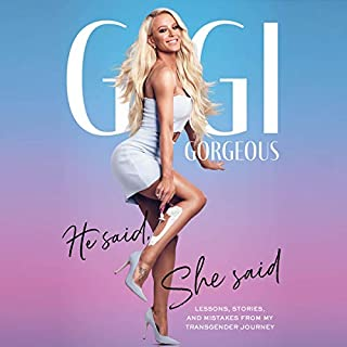 He Said, She Said     Lessons, Stories, and Mistakes from My Transgender Journey              Written by:                                                                                                                                 Gigi Gorgeous                               Narrated by:                                                                                                                                 Gigi Gorgeous                      Length: 5 hrs and 11 mins     11 ratings     Overall 4.8