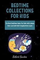 Bedtime Collections for Kids: The Best Bedtime tales for kids with values that can hold their imaginations open