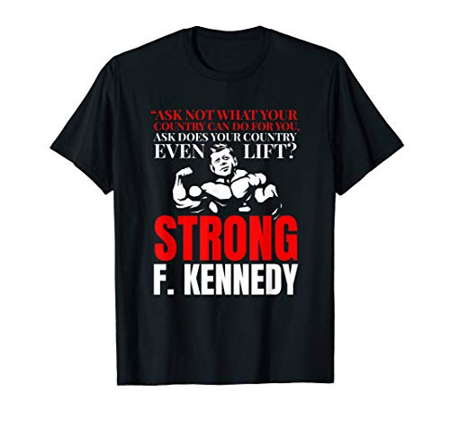John F. Kennedy Strong Do You Even Lift Weight Lifting Shirt