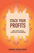 Stack Your Profits: Cross- and Up-Selling, Forecasting, and Merchandising (Steve Carver's Business Book Series)