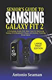 Senior's Guide to Samsung Galaxy Fit 2: A Complete Manual with New Tips for Samsung Galaxy Fit 2 Bluetooth Fitness and Activity Tracking Smart Band