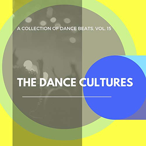 The Dance Cultures - A Collection Of Dance Beats, Vol. 15