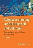 Aufgabensammlung zur Elektrotechnik und Elektronik: Übungsaufgaben mit ausführlichen Musterlösungen - Leonhard Stiny