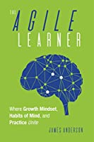 The Agile Learner: Where Growth Mindset, Habits of Mind, and Practice Unite