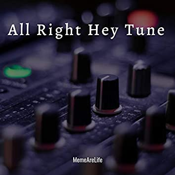All Right Hey Tune