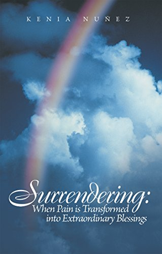 Surrendering: When Pain Is Transformed into Extraordinary Blessings