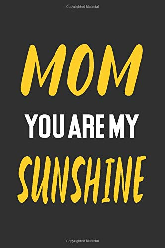 MOM YOU ARE MY SUNSHINE: great gift for mother ,line journal, notebook gift for mother,mother son journal for sharing thoughts & feelings, better communication journal
