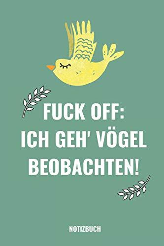 FUCK OFF. ICH GEH' VÖGEL BEOBACHTEN!: A5 52 Wochen Kalender als Geschenk für Vogelbeobachter | Vogelbeobachtung | Vogelbuch | Gartenvoegel | Notizbuch | Tagebuch für Erwachsene | Lustiger Spruch