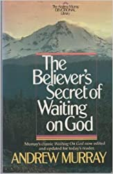 The Believer\'s Secret of Waiting on God (Andrew Murray Christian maturity library)