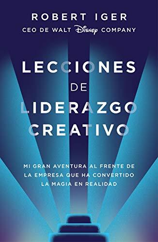 Lecciones de liderazgo creativo: Mi gran aventura al frente de la empresa que ha convertido la magia en realidad (Conecta)