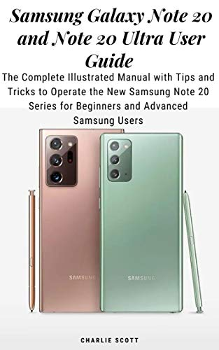 Samsung Galaxy Note 20 and Note 20 Ultra User Guide: The Complete Illustrated Manual with Tips and Tricks to Operate the New Samsung Note 20 Series for ... and Advanced Samsung Users (English Edition)