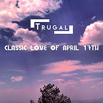 Classic Love of April 17th