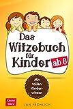 Das Witzebuch für Kinder ab 8 Jahren: Die Sammlung mit über 400 beliebten. neuen Witzen und...