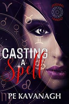Casting A Spell: A Zodiac Magic Novel by [PE Kavanagh]
