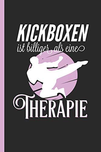 Kickboxen ist billiger als eine Therapie: Notizbuch, Journal & Tagebuch Für Kickboxerin, Kickboxer, Trainer und Fans, weit liniert (120 Seiten, 6x9