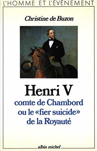 Henri V comte de Chambord ou le « Fier Suicide » de la royauté (L'Homme et l'événement) (French Edition)