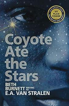 Coyote Ate the Stars by [E.A.  Van Stralen, Beth Burnett]