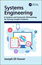 Systems Engineering: A Systemic and Systematic Methodology for Solving Complex Problems