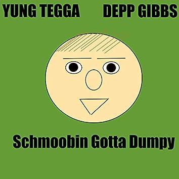 Schmoobin Gotta Dumpy