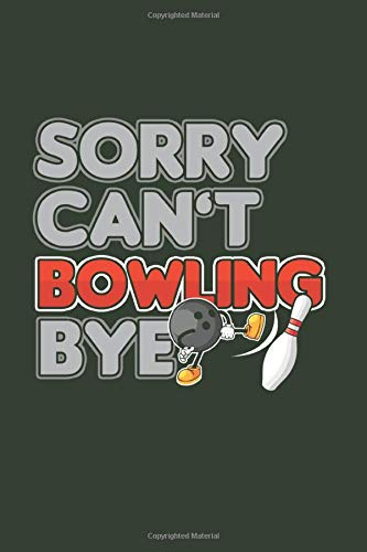 Sorry Can't Bowling Bye: Cool Funny Animated Saying Design For Bowling Lover Athlete Varsity Player Notebook Composition Book Novelty Gift (6