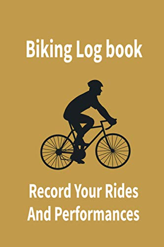 Biking Log Book Record Your Rides And Performanes: Bicycle Maintenance Log Book for Road Bikes & Mountain Bikes, Training Notebook For Cyclists & Cycling Enthusiasts, Life Is A Beautiful Ride.
