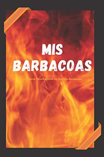 Mis Barbacoas Cuaderno Para Registrar tus Geniales Barbacoas: Cuaderno Único para Registrar tus Barbacoas | Apunta el Tipo de Carne o Leña Utilizada ... para Amantes de las Barbacoas o Asados