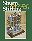 Steam and Stirling: Engines You Can Build - Book 4