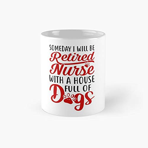 Someday I Will Be Retired Nurse with A House Full of Dogs Classic Mug | Best Gift Funny Coffee Mugs 11 Oz