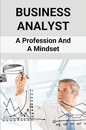 Business Analyst: A Profession And A Mindset: Business Analyst And Project Manager (English Edition)