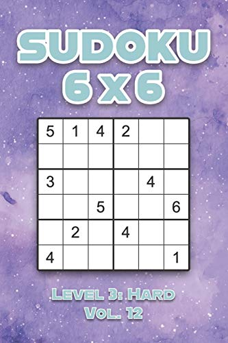 Sudoku 6 x 6 Level 3: Hard Vol. 12: Play Sudoku 6x6 Grid With Solutions Hard Level Volumes 1-40 Sudoku Cross Sums Variation Travel Paper Logic Games ... Challenge Genius All Ages Kids to Adult Gifts