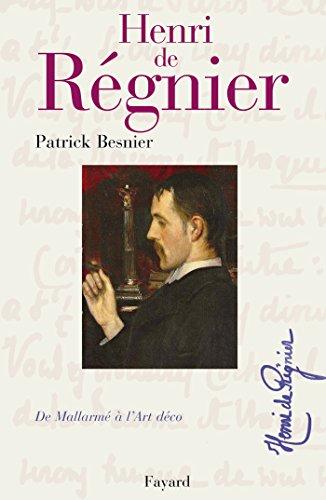 Henri de Régnier : De Mallarmé à l\'Art Déco (Biographies Littéraires) (French Edition)