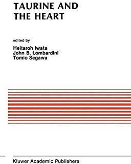 Taurine and the Heart: Proceedings of the Symposium Annexed to the 10th Annual Meeting of the Japanese Research Society on...