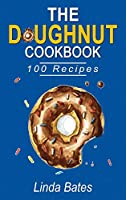 The Doughnut Cookbook: 100 Easy and Delightful Donut Recipes to Make at Home without Fuss.