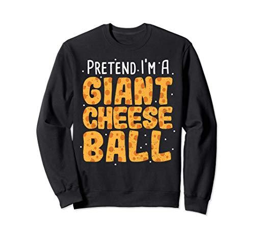 Queso: Pretend I'm A Giant Cheese Ball - Queso Sudadera