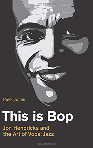 This is Bop: Jon Hendricks and the Art of Vocal Jazz (Popular Music History)