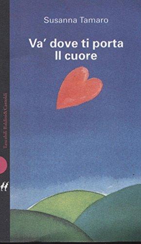 Va' Dove Ti Porta Il Cuore Di Susanna Tamaro Ed. 1998 Baldini & Castoldi - B04