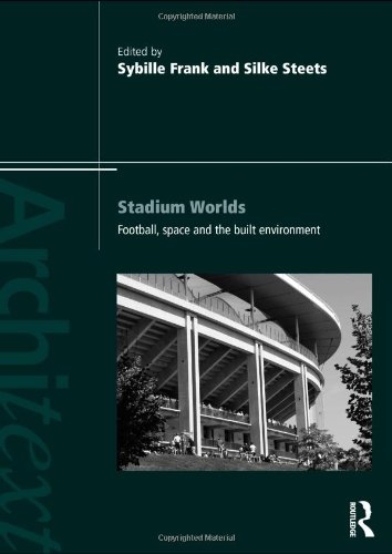 Stadium Worlds: Football, Space and the Built Environment (The Architext Series)