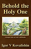 Behold the Holy One: a deeper look at God's infinitude