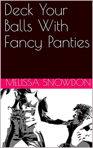 Deck Your Balls With Fancy Panties by [Melissa Snowdon]